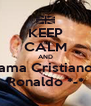 KEEP CALM AND ama Cristiano Ronaldo *-* - Personalised Poster A4 size