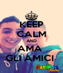 KEEP CALM AND AMA  GLI AMICI  - Personalised Poster A4 size