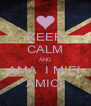 KEEP CALM AND AMA  I MIEI AMICI - Personalised Poster A4 size