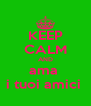 KEEP CALM AND ama  i tuoi amici  - Personalised Poster A4 size