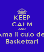 KEEP CALM AND Ama il culo dei Baskettari - Personalised Poster A4 size