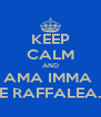 KEEP CALM AND AMA IMMA  E RAFFALEA. - Personalised Poster A4 size