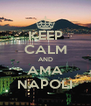 KEEP CALM AND AMA NAPOLI - Personalised Poster A4 size