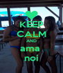 KEEP CALM AND ama  noi - Personalised Poster A4 size