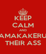 KEEP CALM AND AMAKAKERU THEIR ASS - Personalised Poster A4 size