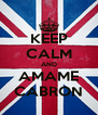 KEEP CALM AND AMAME CABRON - Personalised Poster A4 size