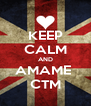 KEEP CALM AND AMAME  CTM - Personalised Poster A4 size