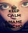 KEEP CALM AND AMAME  MUCHO - Personalised Poster A4 size