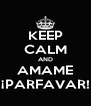 KEEP CALM AND AMAME ¡PARFAVAR! - Personalised Poster A4 size