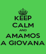 KEEP CALM AND AMAMOS A GIOVANA - Personalised Poster A4 size