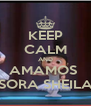 KEEP CALM AND AMAMOS  SORA SHEILA - Personalised Poster A4 size