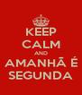 KEEP CALM AND AMANHÃ É SEGUNDA - Personalised Poster A4 size