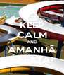 KEEP CALM AND AMANHÃ É SEXTA! - Personalised Poster A4 size