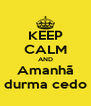 KEEP CALM AND Amanhã durma cedo - Personalised Poster A4 size