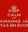 KEEP CALM AND AMANHÃ JÁ ESTÁS EM ÉVORA - Personalised Poster A4 size