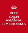 KEEP CALM AND AMANHÃ  TEM CHURRAS - Personalised Poster A4 size