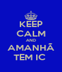 KEEP CALM AND AMANHÃ TEM IC  - Personalised Poster A4 size
