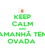 KEEP CALM AND AMANHÃ TEM OVADA  - Personalised Poster A4 size