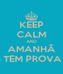 KEEP CALM AND AMANHÃ   TEM PROVA  - Personalised Poster A4 size