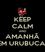 KEEP CALM AND AMANHÃ TEM URUBUCAM - Personalised Poster A4 size