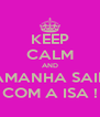 KEEP CALM AND AMANHA SAIR COM A ISA ! - Personalised Poster A4 size