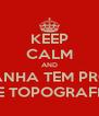 KEEP CALM AND AMANHA TEM PROVA DE TOPOGRAFIA - Personalised Poster A4 size