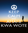 KEEP CALM AND AMANI KWA WOTE - Personalised Poster A4 size