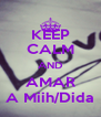 KEEP CALM AND AMAR A Miih/Dida - Personalised Poster A4 size