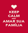 KEEP CALM AND AMAR SUA FAMÍLIA - Personalised Poster A4 size