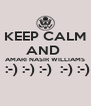 KEEP CALM AND  AMARI NASIR WILLIAMS  :-) :-) :-)  :-) :-)  - Personalised Poster A4 size