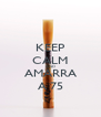 KEEP CALM AND AMARRA A 75 - Personalised Poster A4 size