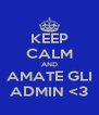 KEEP CALM AND AMATE GLI ADMIN <3 - Personalised Poster A4 size