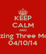 KEEP CALM AND Amazing Three Months 04/10/14 - Personalised Poster A4 size