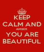 KEEP CALM AND AMBER YOU ARE BEAUTIFUL - Personalised Poster A4 size