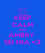 KEEP CALM AND AMBRY  SEI MIA <3 - Personalised Poster A4 size