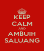 KEEP CALM AND AMBUIH SALUANG - Personalised Poster A4 size