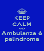 KEEP CALM AND Ambulanza è palindroma - Personalised Poster A4 size