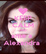 KEEP CALM AND ame a  Alexandra  - Personalised Poster A4 size