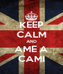 KEEP CALM AND AME A CAMI - Personalised Poster A4 size