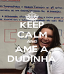 KEEP CALM AND AME A DUDINHA - Personalised Poster A4 size