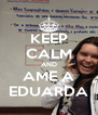 KEEP CALM AND AME A EDUARDA - Personalised Poster A4 size