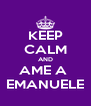 KEEP CALM AND AME A  EMANUELE - Personalised Poster A4 size