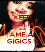 KEEP CALM AND AME A  GIGICS !* - Personalised Poster A4 size