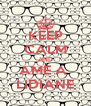 KEEP CALM AND AME A  LIDIANE - Personalised Poster A4 size