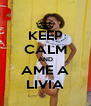 KEEP CALM AND AME A LIVIA - Personalised Poster A4 size