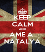 KEEP CALM AND AME A  NATALYA - Personalised Poster A4 size
