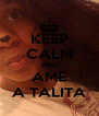 KEEP CALM AND AME A TALITA - Personalised Poster A4 size