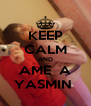 KEEP CALM AND AME  A YASMIN  - Personalised Poster A4 size