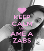 KEEP CALM AND AME A ZABS - Personalised Poster A4 size