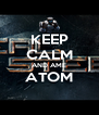 KEEP CALM AND AME ATOM  - Personalised Poster A4 size